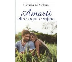 Amarti oltre ogni confine di Caterina Di Stefano,  2017,  Youcanprint