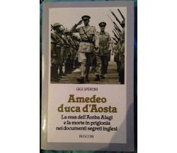 Amedeo duca d'Aosta - Gigi Speroni - Rusconi - 1984 - M
