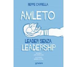 Amleto. Leader senza Leadership di Beppe Carrella, E. Cao Pinna,  2019,  Goware