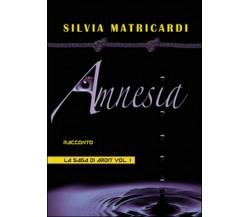 Amnesia. La saga di Ardit Vol.1 di Silvia Matricardi,  2014,  Youcanprint