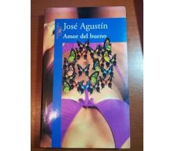 Amor del bueno - Josè Agustin - Alfaguara - 2005 - M