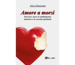 Amore a morsi  di Alice Simionato,  2016,  Youcanprint  -ER