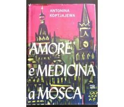 Amore e Medicina a Mosca - Antonina Koptjajewa,  1962,  Baldini & Castoldi - P