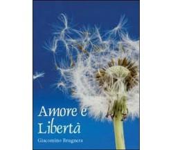 Amore e libertà - Giacomino Brugnera,  2012,  Youcanprint