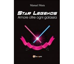 Amore oltre ogni galassia. Star legends di Manuel Mura,  2016,  Youcanprint