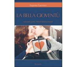 Amori adolescenziali. La bella gioventù Vol.2 di Eugenia Guerrieri,  2016