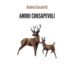 Amori consapevoli, Andrea Cesaretti,  2019,  Youcanprint - ER