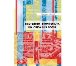 Amsterdam sconosciuta. Una guida per pochi di Giuseppe Giolitti, 2017, Youcanpri