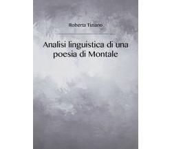 Analisi linguistica di una poesia di Montale, di Roberta Tiziano,  2018  - ER