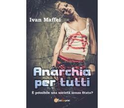 Anarchia per tutti - Ivan Maffei,  2018,  Youcanprint