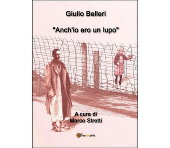 Anch'io ero un lupo  di Giulio Belleri, M. Stretti,  2014,  Youcanprint