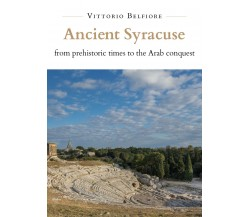 Ancient Syracuse from Prehistoric Times to the Arab Conquest di Vittorio Belfior