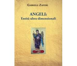 Angeli: Entità Ultra-dimensionali di Gabriele Zaffiri,  2021,  Youcanprint