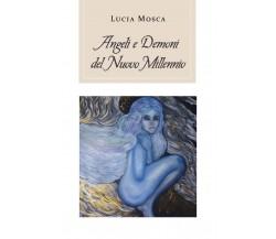 Angeli e Demoni del nuovo millennio di Lucia Mosca,  2020,  Youcanprint
