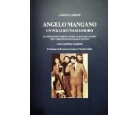 Angelo Mangano - Un poliziotto scomodo -Carmelo Carbone,  2020,  Presso L'autore