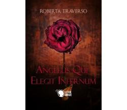 Angelus qui elegit infernum, Roberta Traverso,  2017,  Lettere Animate Editore