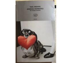 Animali domestici. Tre storie d'amore di Yael Hedaya,  2001,  Einaudi