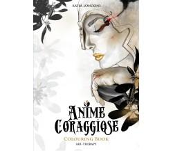 Anime Coraggiose Colouring Book di Katia Longoni,  2021,  Youcanprint