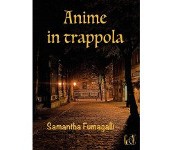 Anime in trappola di Samantha Fumagalli,  2016,  Youcanprint