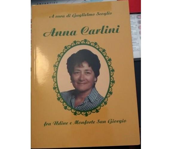 Anna Carlini fra Udine e Monforte di San Giorgio di Guglielmo Scoglio (a Cura)