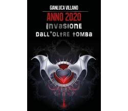 Anno 2020: Invasione dall'oltretomba di Gianluca Villano,  2017,  Youcanprint