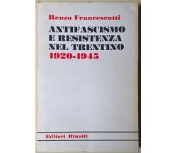 Antifascismo e resistenza nel trentino 1920-1945 -Francescotti- 1975 Riuniti-L
