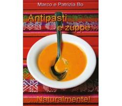 Antipasti e Zuppe....Naturalmente! - Marco Bo, Patrizia Bo,  2017,  Youcanprint
