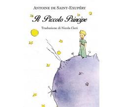 Antoine de Saint-Exupéry: Il piccolo principe - Traduzione di Nicola Cieri