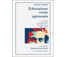 Antonio Gramsci. Educazione come egemonia, Luigi Saragnese,  2016