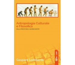 Antropologia culturale e filosofica. Dalla preistoria ai giorni nostri di Gaspar