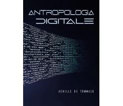 Antropologia digitale di Achille De Tommaso,  2021,  Youcanprint