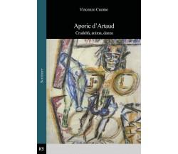 Aporie d'Artaud. Crudeltà, anima, danza di Vincenzo Cuomo,  2019,  Kajak Edizion