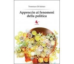 Approccio ai fenomeni della politica, Tommaso Di Sabato,  2014,  Libellula Ediz.