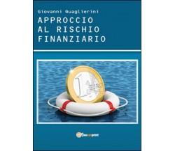 Approccio al rischio finanziario  di Giovanni Quaglierini,  2015,  Youcanprint