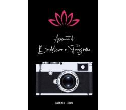 Appunti di Buddismo e Fotografia di Raimondo Luciani,  2019,  Youcanprint
