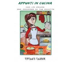 Appunti in cucina con 190 pagine per annotare le tue ricette di Tiffany Taylor