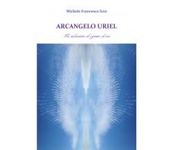 Arcangelo Uriel. La salvazione di ognuno di noi di Michele Francesco Izzo,  2017