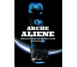 Arche aliene - Antonio De Comite,  2014,  Youcanprint