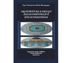 Architettura e design psicocompatibile e eticocompatibile, Francesco P. Rosapepe