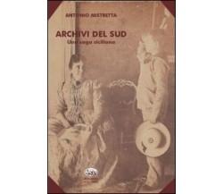 Archivi del Sud. Una saga siciliana - Antonio Mistretta - Bonanno editore, 2013