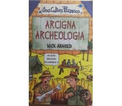 Arcigna archeologia di Nick Arnold, 2002, Salani Editore