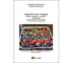 Argoritmi pe' magnà di Francesconi Claudio,  2016,  Youcanprint