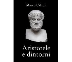 Aristotele e dintorni di Marco Calzoli,  2018,  Youcanprint