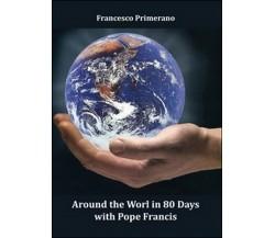 Around the World in 80 Days with Pope Francis di Francesco Primerano,  2016