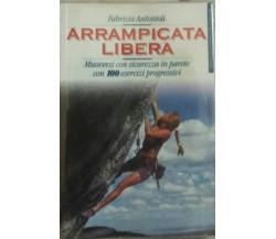 Arrampicata libera - Fabrizio Antonioli - Arnoldo Mondadori - 1996 - G