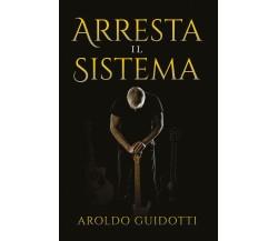 Arresta il sistema di Aroldo Guidotti,  2021,  Youcanprint