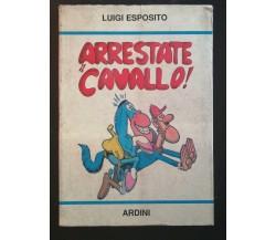 Arrestate il cavallo - Luigi Esposito,  Ardini - P