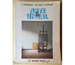 Arte & Visual - V. Ambrosini, G. Conti, A. Pinotti - 1993, Minerva Italica - L