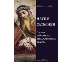 Arte e catechesi. Il ciclo di Romanino della Cattedrale di Asola, di M. Garini