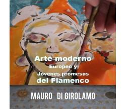 Arte moderno europeo y jóvenes promesas del Flamenco - di Mauro Di Girolamo - ER